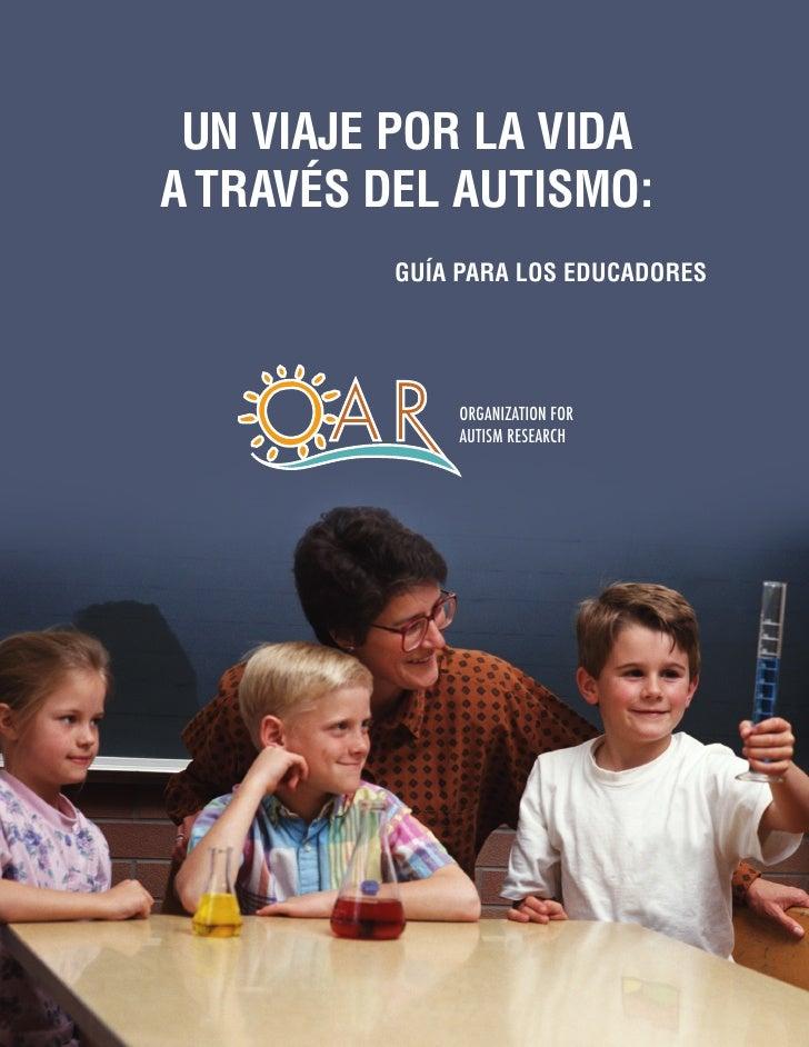 Un viaje por la vidaa través del autismo:         Guía para los educadores             ORGANIZATION FOR             AUTISM...