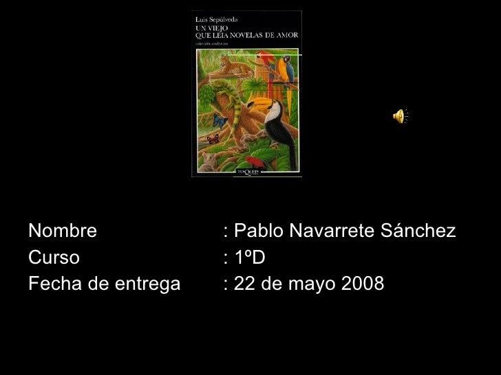 Nombre : Pablo Navarrete Sánchez Curso : 1ºD  Fecha de entrega : 22 de mayo 2008