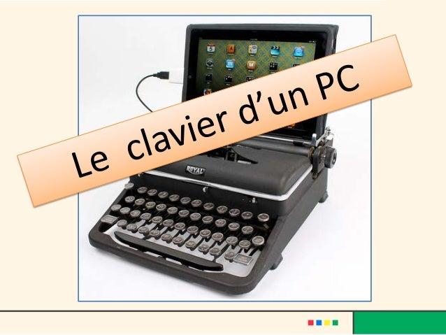Le clavier • Le clavier permet deux types d'actions : • 1) Saisir du texte • 2) Donner des ordres à l'ordinateur : valider...
