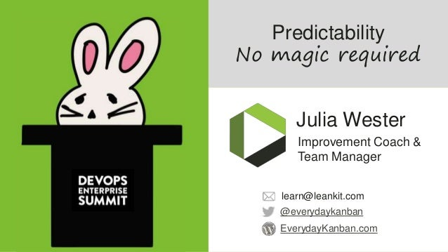 Predictability No magic required Julia Wester Improvement Coach & Team Manager EverydayKanban.com @everydaykanban learn@le...