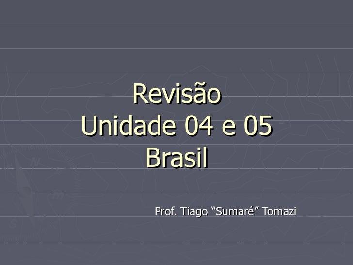 """Revisão Unidade 04 e 05 Brasil Prof. Tiago """"Sumaré"""" Tomazi"""