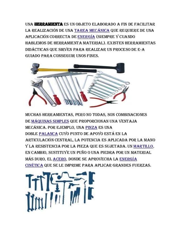 Una herramienta es un objeto elaborado a fin de facilitarla realización de una tarea mecánica que requiere de unaaplicació...