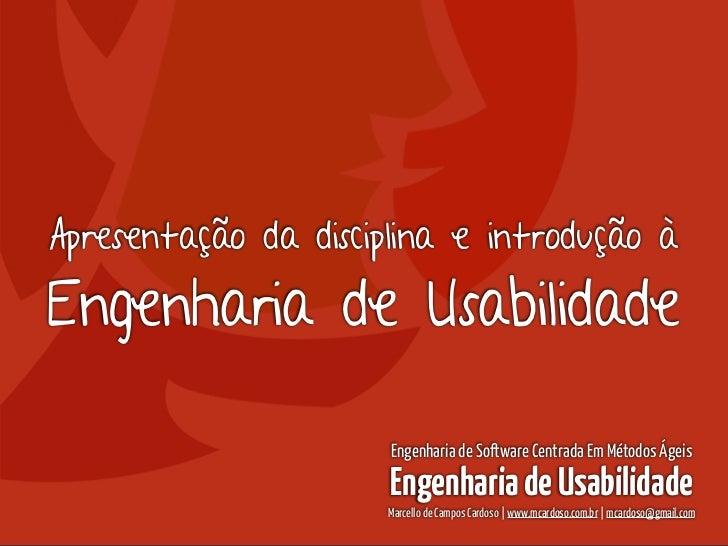 Engenharia de Usabilidade / Marcello CardosoApresentação da disciplina e introdução àEngenharia de Usabilidade            ...