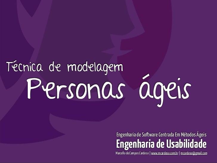 Engenharia de Usabilidade / Marcello CardosoTécnica de modelagem   Personas ágeis                  Engenharia de Software ...