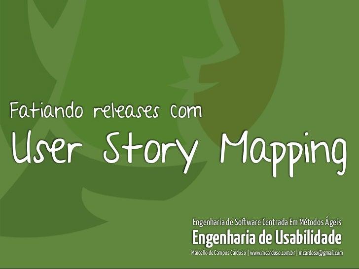 Engenharia de Usabilidade / Marcello CardosoFatiando releases comUser Story Mapping                   Engenharia de Softwa...