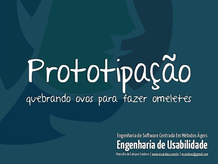 Engenharia de Usabilidade / Marcello CardosoPrototipaçãoquebrando ovos para fazer omeletes                  Engenharia de ...