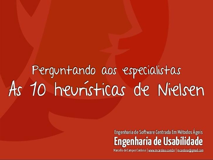 Engenharia de Usabilidade / Marcello Cardoso   Perguntando aos especialistasAs 10 heurísticas de Nielsen                  ...