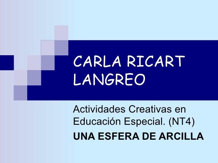 CARLA RICART LANGREO Actividades Creativas en Educación Especial. (NT4) UNA ESFERA DE ARCILLA