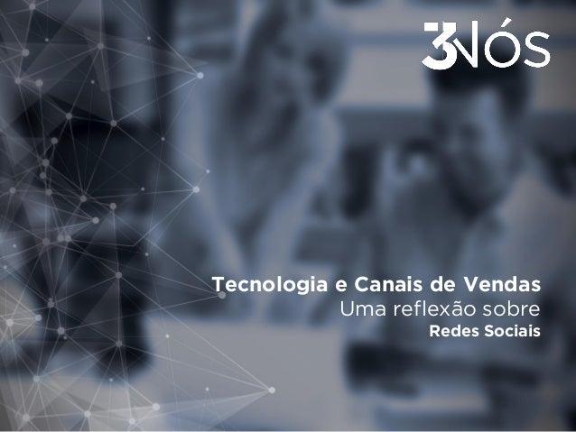Tecnologia e Canais de Vendas Uma reflexão sobre Redes Sociais