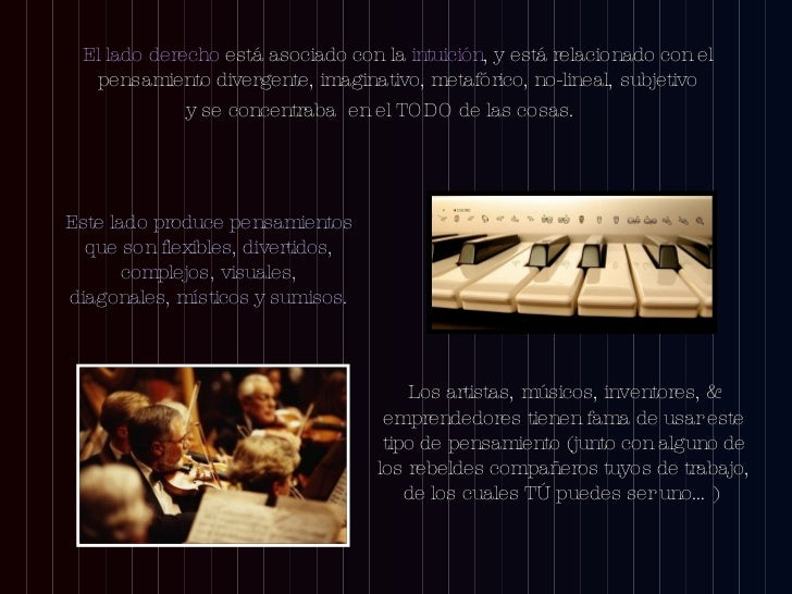 <ul><li>El lado derecho  está asociado con la  intuición , y está relacionado con el pensamiento divergente, imaginativo, ...