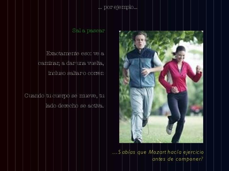 <ul><li>Sal a pasear </li></ul><ul><li>Exactamente eso: ve a caminar, a dar una vuelta, incluso saltar o correr. </li></ul...