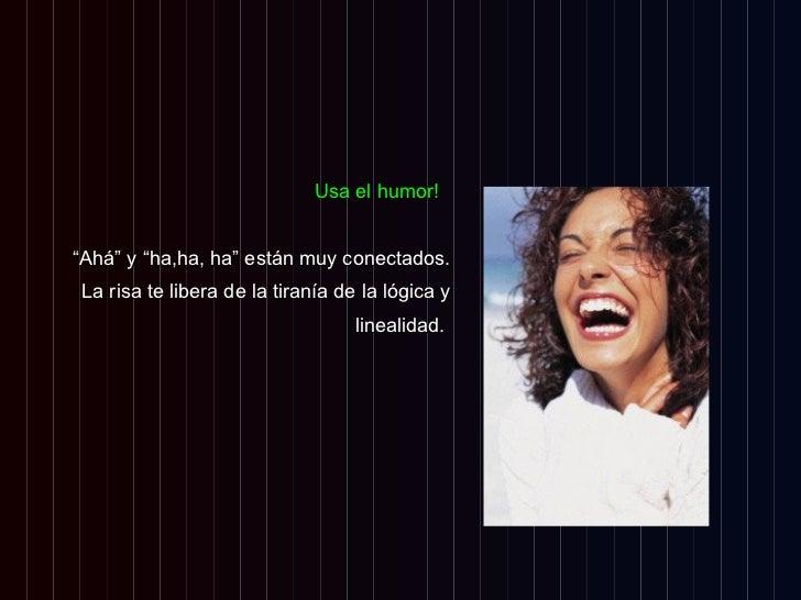 "<ul><li>Usa el humor!   </li></ul><ul><li>"" Ahá"" y ""ha,ha, ha"" están muy conectados. </li></ul><ul><li>La risa te libera d..."