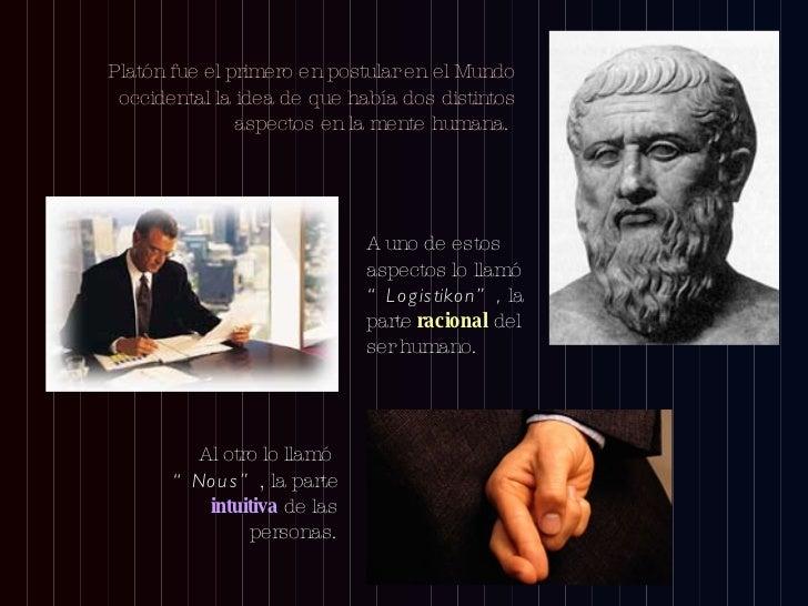 <ul><li>Platón fue el primero en postular en el Mundo occidental la idea de que había dos distintos aspectos en la mente h...