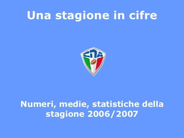 Una stagione in cifre Numeri, medie, statistiche della stagione 2006/2007