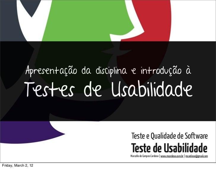 Testes de Usabilidade / Marcello Cardoso              Apresentação da disciplina e introdução à             Testes de Usab...