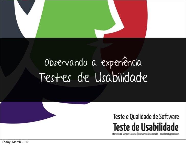 Testes de Usabilidade / Marcello Cardoso                       Observando a experiência                      Testes de Usa...