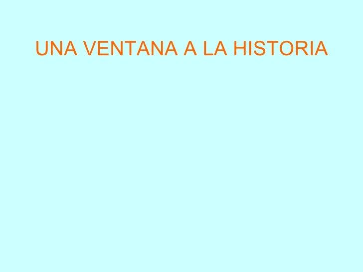 UNA VENTANA A LA HISTORIA