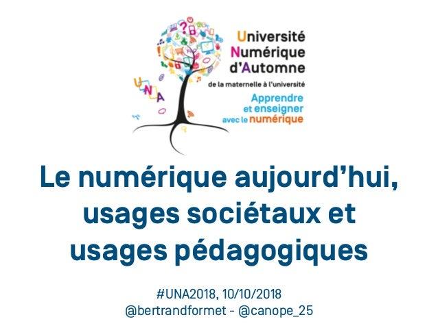 Le numérique aujourd'hui, usages sociétaux et usages pédagogiques #UNA2018, 10/10/2018 @bertrandformet - @canope_25