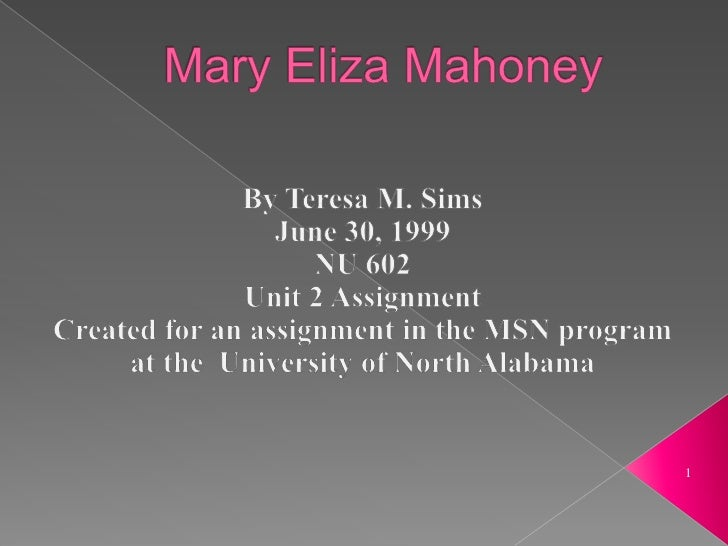 Mary Eliza Mahoney<br />By Teresa M. Sims<br />June 30, 1999<br />NU 602<br />Unit 2 Assignment <br />Created for an assig...