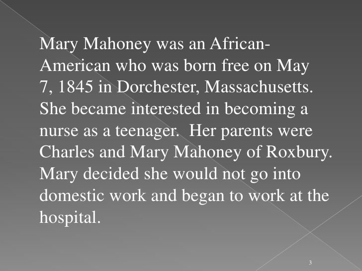 essay on mary eliza mahoney Mary eliza mahoney (1845-1926) mary eliza mahoney was the first african-american registered nurse in the usa she was born free on may 7, 1845 in dorchester.