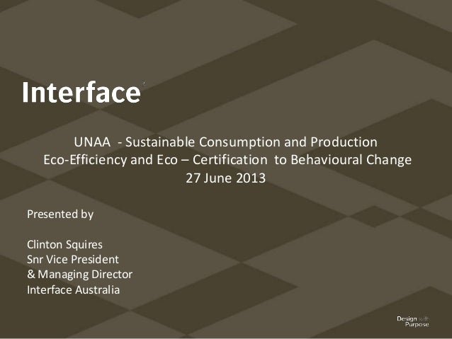 Presented by Clinton Squires Snr Vice President & Managing Director Interface Australia UNAA - Sustainable Consumption and...