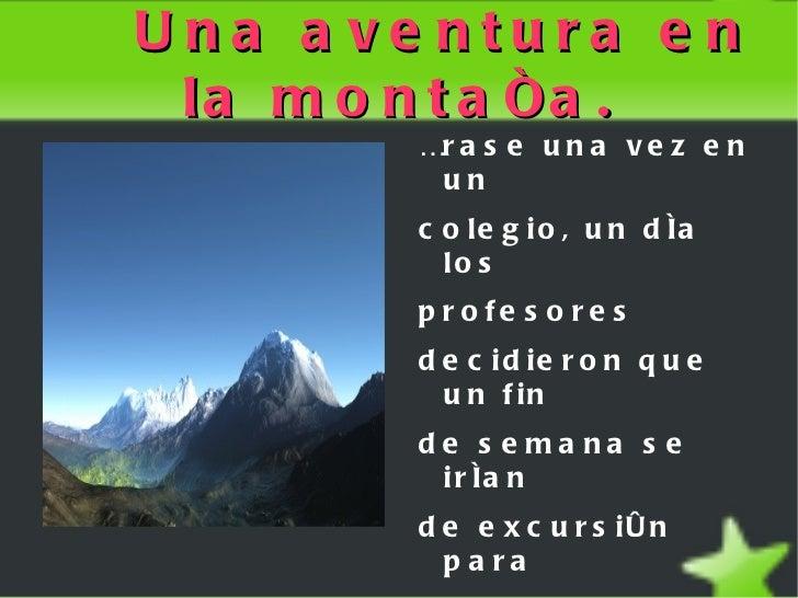 Una aventura en la montaña. <ul><li>Érase una vez en un