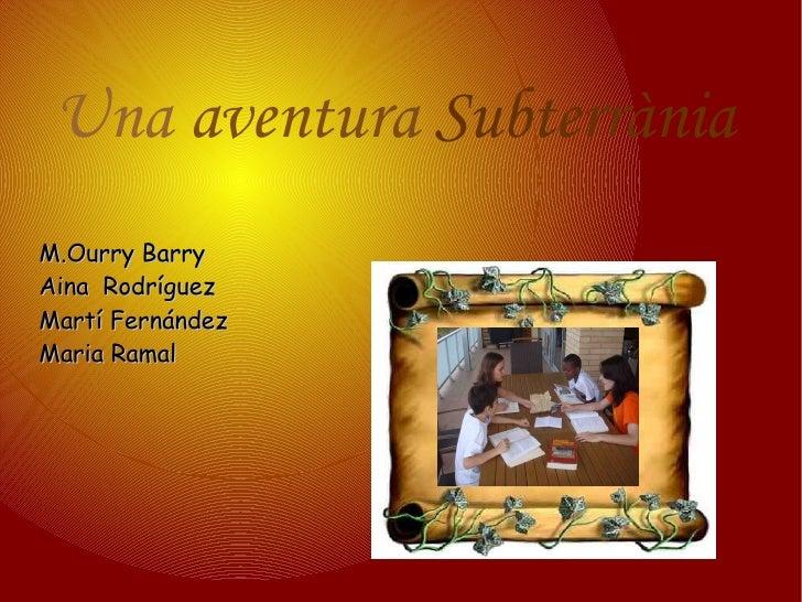 Una  aventura  Subterrània <ul><li>M.Ourry Barry