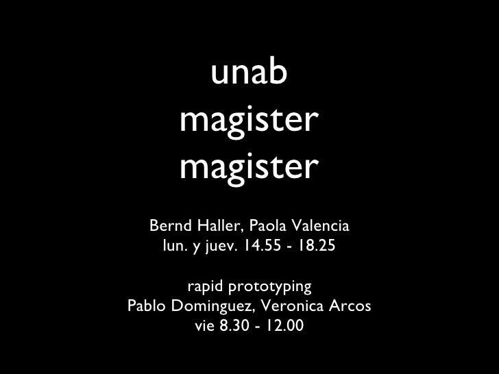 unab magister magister <ul><li>Bernd Haller, Paola Valencia </li></ul><ul><li>lun. y juev. 14.55 - 18.25 </li></ul><ul><li...