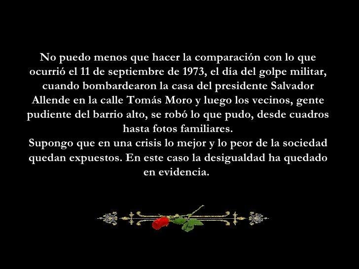 No puedo menos que hacer la comparación con lo que ocurrió el 11 de septiembre de 1973, el día del golpe militar, cuando b...