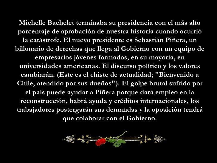 Michelle Bachelet terminaba su presidencia con el más alto porcentaje de aprobación de nuestra historia cuando ocurrió la ...