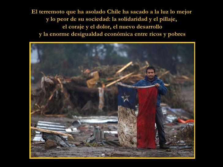 El terremoto que ha asolado Chile ha sacado a la luz lo mejor  y lo peor de su sociedad: la solidaridad y el pillaje,  el ...