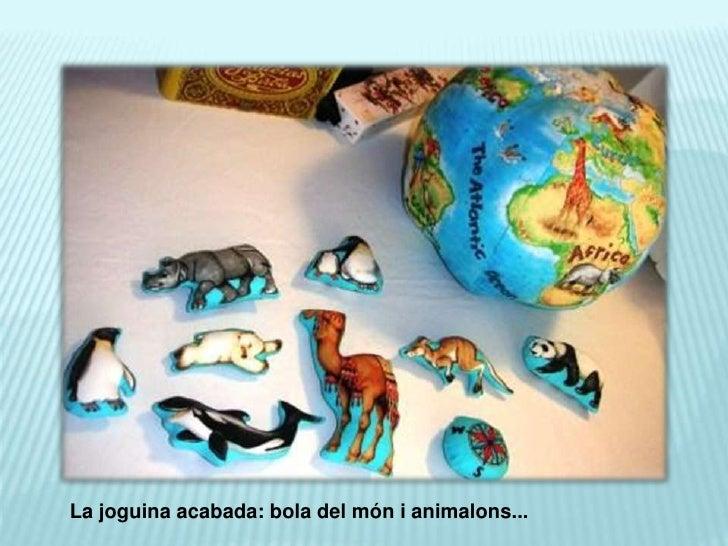 La joguina acabada: bola del món i animalons...<br />