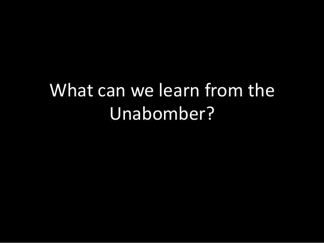 What can we learn from the      Unabomber?