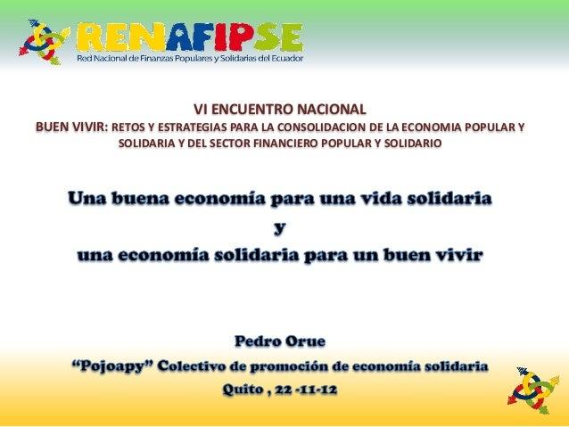 VI ENCUENTRO NACIONALBUEN VIVIR: RETOS Y ESTRATEGIAS PARA LA CONSOLIDACION DE LA ECONOMIA POPULAR Y             SOLIDARIA ...