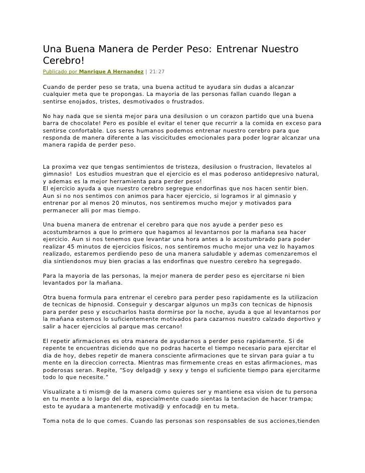 Una Buena Manera de Perder Peso: Entrenar Nuestro Cerebro! Publicado por Manrique A Hernandez | 21:27   Cuando de perder p...