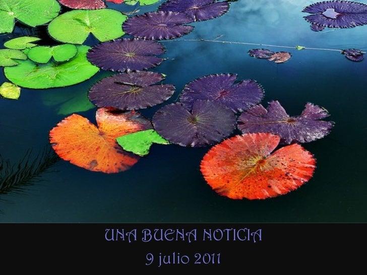 UNA BUENA NOTICIA 9 julio 2011