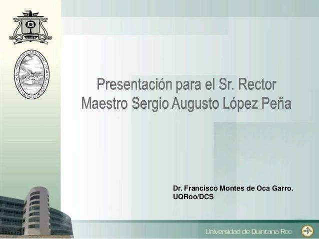 Dr. Francisco Montes de Oca Garro.  UQRoo/DCS
