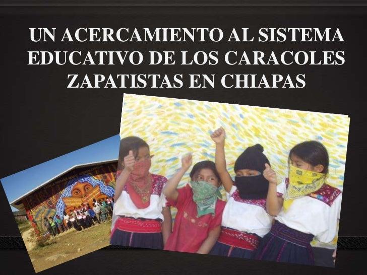 UN ACERCAMIENTO AL SISTEMA EDUCATIVO DE LOS CARACOLES ZAPATISTAS EN CHIAPAS<br />