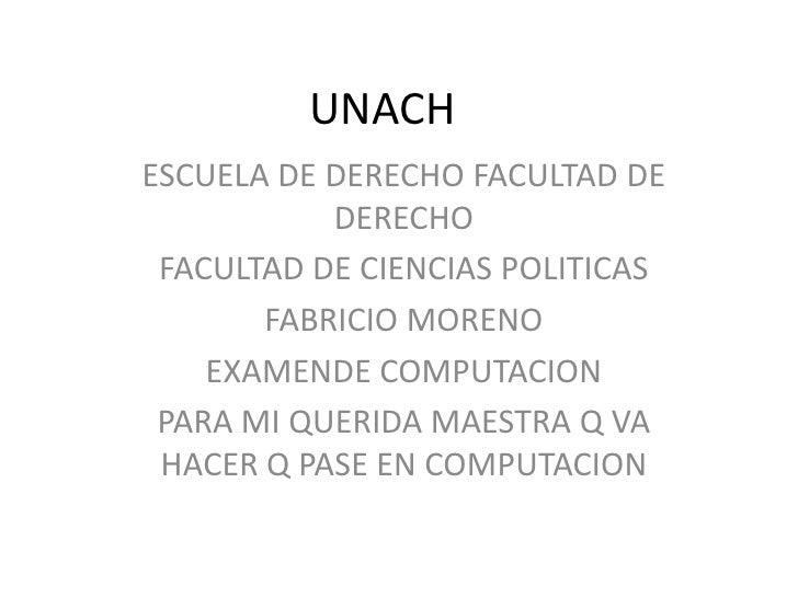 UNACH<br />ESCUELA DE DERECHO FACULTAD DE DERECHO<br />FACULTAD DE CIENCIAS POLITICAS<br />FABRICIO MORENO<br />EXAMENDE C...