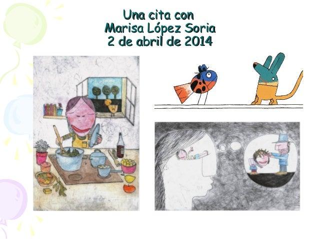 Una cita conUna cita con Marisa López SoriaMarisa López Soria 2 de abril de 20142 de abril de 2014