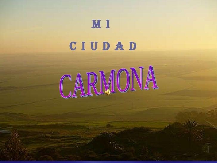 M I   C I U D A D CARMONA