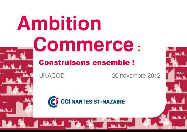 Ambition Commerce : Construisons ensemble ! UNACOD           20 novembre 2012