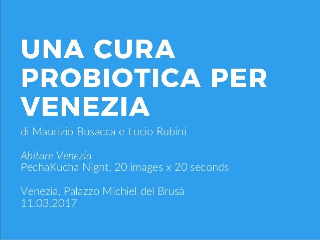 di Maurizio Busacca e Lucio Rubini Abitare Venezia PechaKucha Night, 20 images x 20 seconds Venezia, Palazzo Michiel del B...