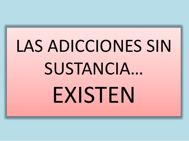 LAS ADICCIONES SIN SUSTANCIA… EXISTEN