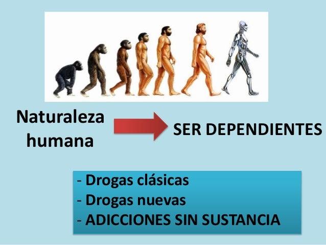 Naturaleza humana - Drogas clásicas - Drogas nuevas - ADICCIONES SIN SUSTANCIA SER DEPENDIENTES