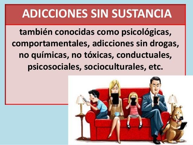 ADICCIONES SIN SUSTANCIA también conocidas como psicológicas, comportamentales, adicciones sin drogas, no químicas, no tóx...