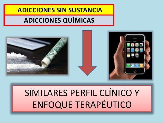 SIMILARES PERFIL CLÍNICO Y ENFOQUE TERAPÉUTICO ADICCIONES SIN SUSTANCIA ADICCIONES QUÍMICAS