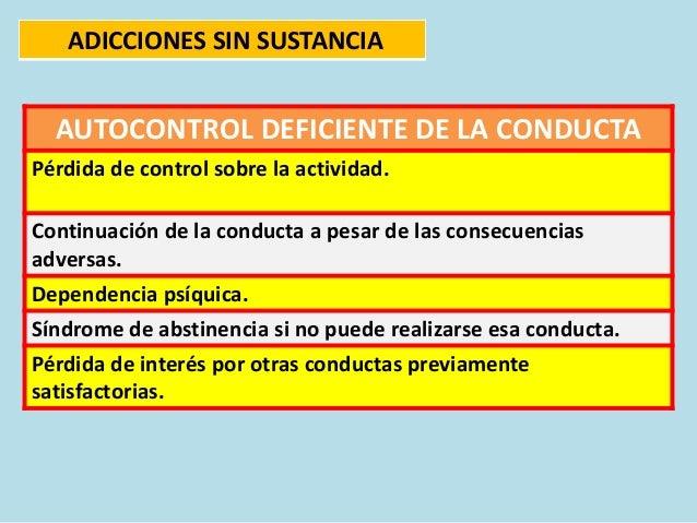 AUTOCONTROL DEFICIENTE DE LA CONDUCTA Pérdida de control sobre la actividad. Continuación de la conducta a pesar de las co...
