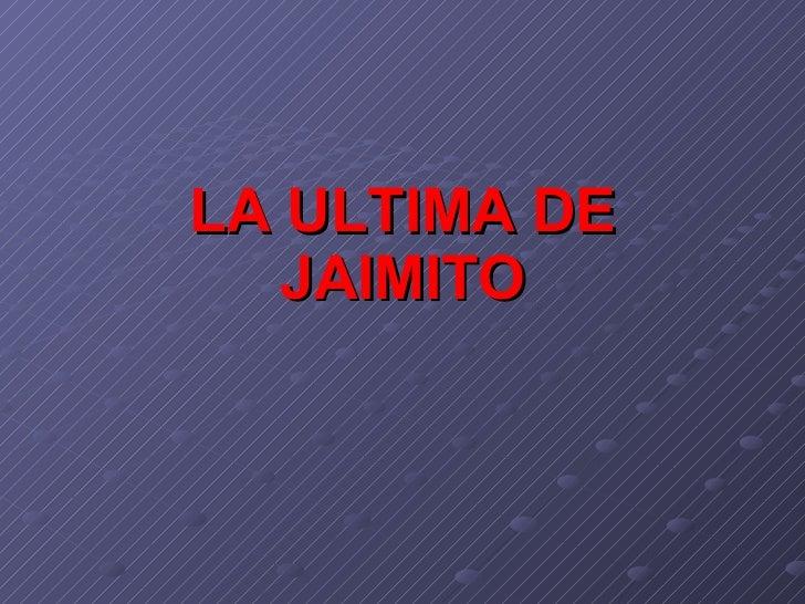 LA ULTIMA DE JAIMITO