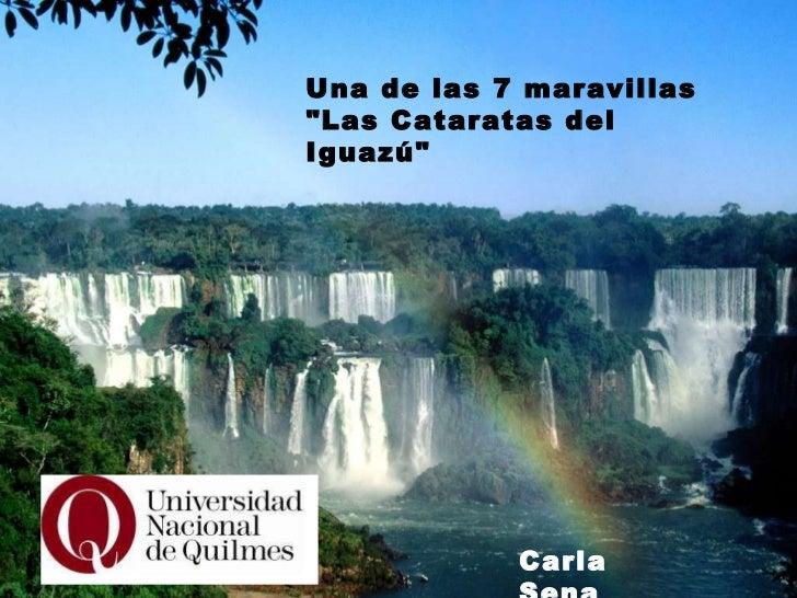 """Una de las 7 maravillas """"Las Cataratas del Iguazú"""" Una de las 7 maravillas """"Las Cataratas del Iguazú"""" ..."""